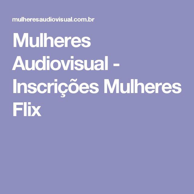 Mulheres Audiovisual - Inscrições Mulheres Flix