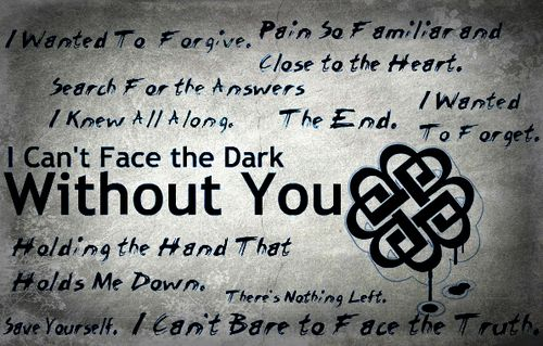 I refuse to accept that one man alone can write this many touching lyrics in a single song.  Breaking Benjamin Without You