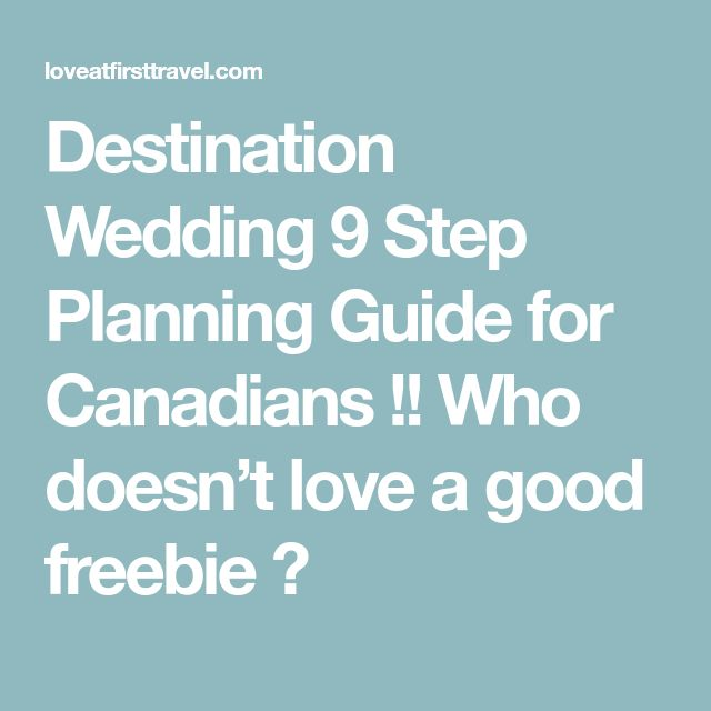 Destination Wedding 9 Step Planning Guide for Canadians !! Who doesn't love a good freebie ?