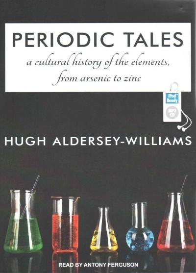Periodic Tales: A cultural history of the elements, from arsenic to