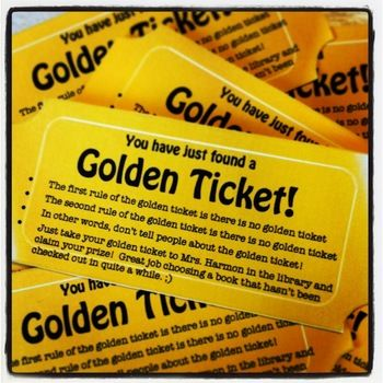 Hide these Golden Tickets in library books or classroom books that never get read or checked out. Then reward the student that is lucky enough to discover it!