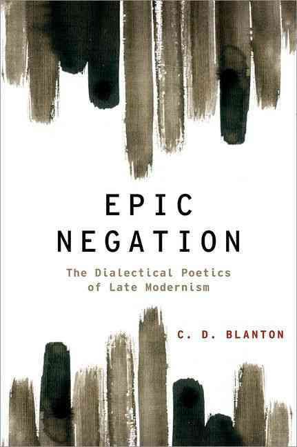 Epic Negation: The Dialectical Poetics of Late Modernism