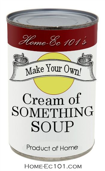 Make Your Own Cream of Something Soup Tomato, mushroom, chicken...