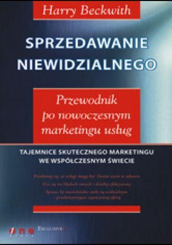Okładka książki Sprzedawanie niewidzialnego. Przewodnik po nowoczesnym marketingu usług