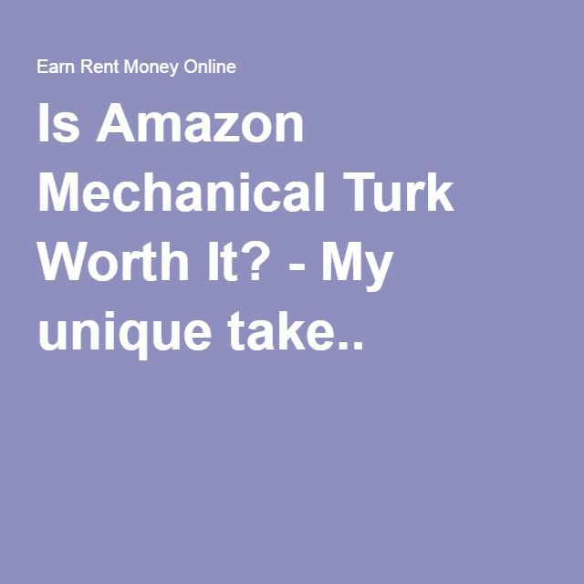 Is Amazon Mechanical Turk Worth It? - My unique take..