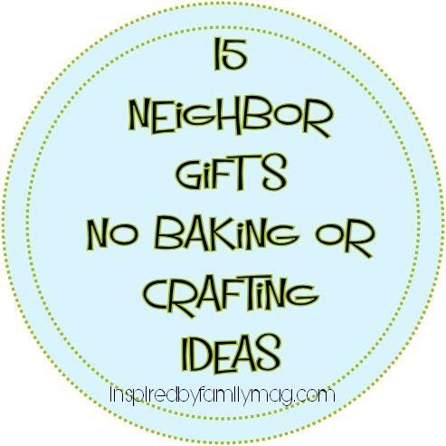 15 neighbor gift ideas- no baking or crafting required! #neighborgifts