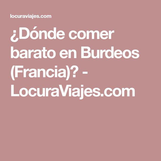 ¿Dónde comer barato en Burdeos (Francia)? - LocuraViajes.com