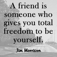 """""""A friend is someone who gives you total freedom to be yourself."""" - Jim Morrison #loyalty #quote"""