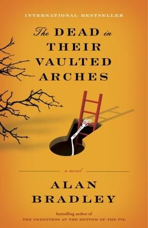 The Dead in Their Vaulted Arches, by Alan Bradley (Doubleday Canada) http://www.randomhouse.ca/books/196416/the-dead-in-their-vaulted-arches-by-alan-bradley?isbn=9780385668170