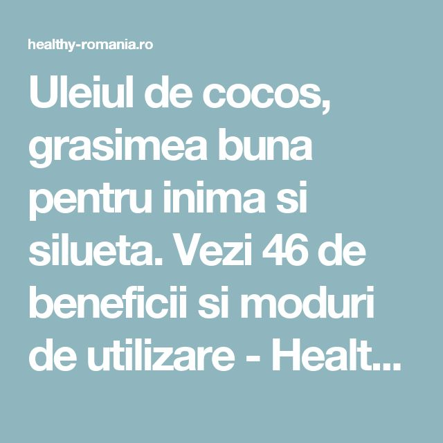 Uleiul de cocos, grasimea buna pentru inima si silueta. Vezi 46 de beneficii si moduri de utilizare - Healthy Romania