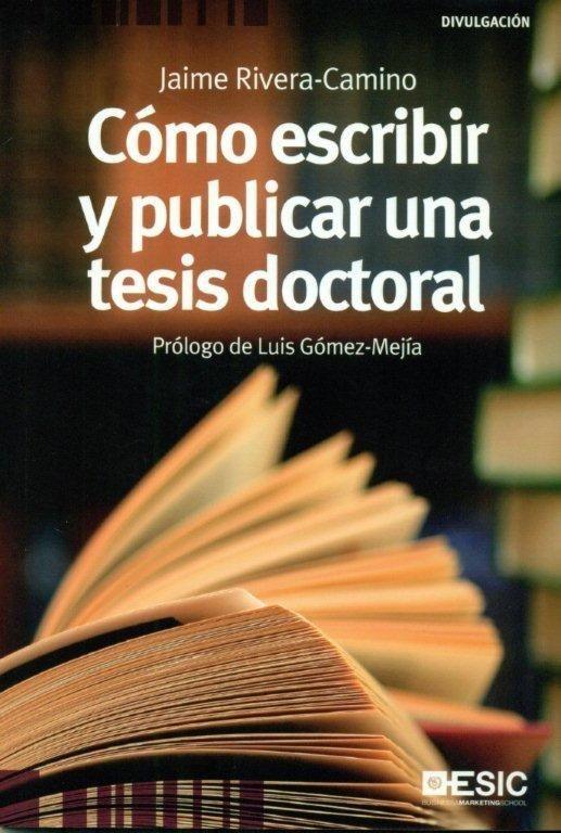 Cómo escribir una tesis doctoral / Jaime Rivera-Camino