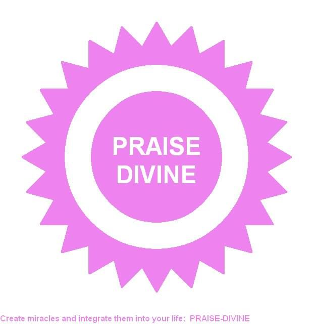 Create miracles and integrate them into your life: PRAISE-DIVINE
