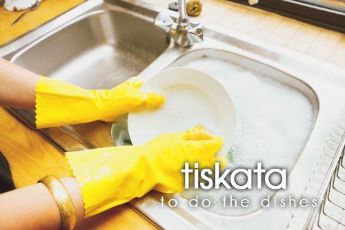 tiskata ~ to do the dishes