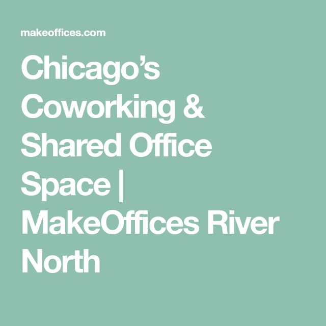Chicago's Coworking & Shared Office Space | MakeOffices River North