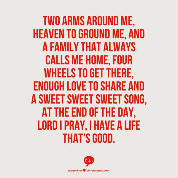 At the end of the day, Lord I pray, I have a life that's good. Absolutely love this song!