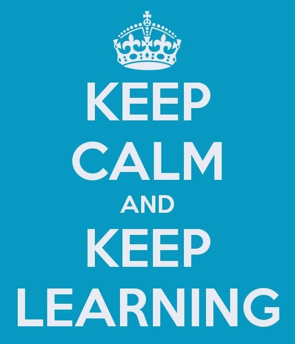 """C'est lundi, voici mon petit mot pour la semaine  """"Keep calm, keep learning"""""""