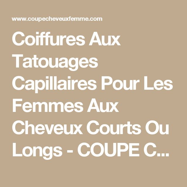 Coiffures Aux Tatouages Capillaires Pour Les Femmes Aux Cheveux Courts Ou Longs - COUPE CHEVEUX FEMME
