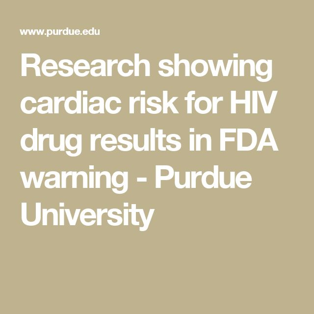 Research showing cardiac risk for HIV drug results in FDA warning  - Purdue University