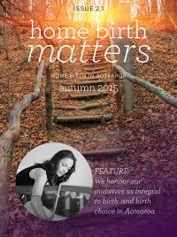 """Issue 2.1 - Autumn 2015  Free Online Magazine """"Home Birth Matters"""" from Home Birth Aotearoa"""