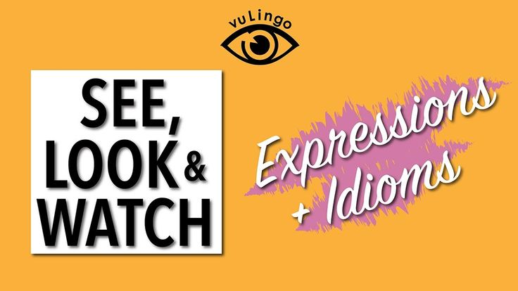 21 English Expressions with SEE LOOK & WATCH...Don't forget to get your cheat sheet and watch free English videos every week at vuLingo.com!