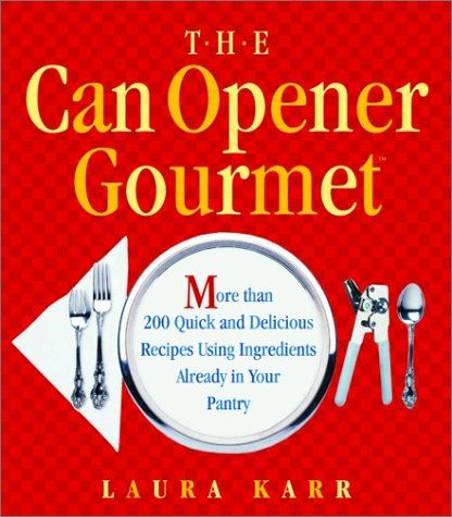 CAN OPENER GOURMET, THE: MORE THAN 200 QUICK AND DELICIOUS RECIPES USING INGREDIENTS FROM YOUR PANTRY by Laura Karr http://www.amazon.com/dp/0786887494/ref=cm_sw_r_pi_dp_OLYKtb09T6G3BPBY