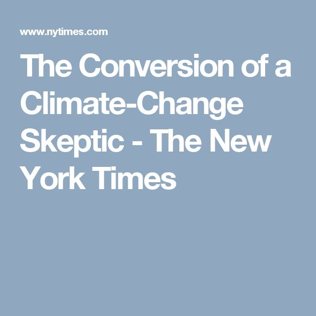 The Conversion of a Climate-Change Skeptic - The New York Times