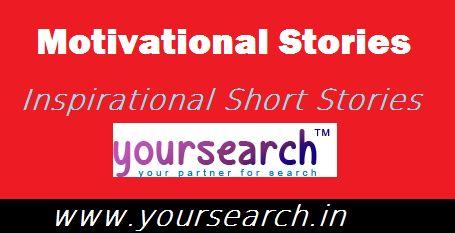 Motivational Stories, Inspirational Short Stories Online  #MotivationalStories, #Inspirational #ShortStories #yoursearch #story #inspirationalstory