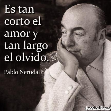 pablo neruda.... One of my all time favorite quotes!