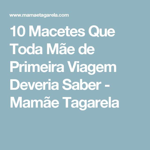 10 Macetes Que Toda Mãe de Primeira Viagem Deveria Saber - Mamãe Tagarela