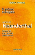 Il primo europeo - Neanderthal - tracce di una specie scomparsa