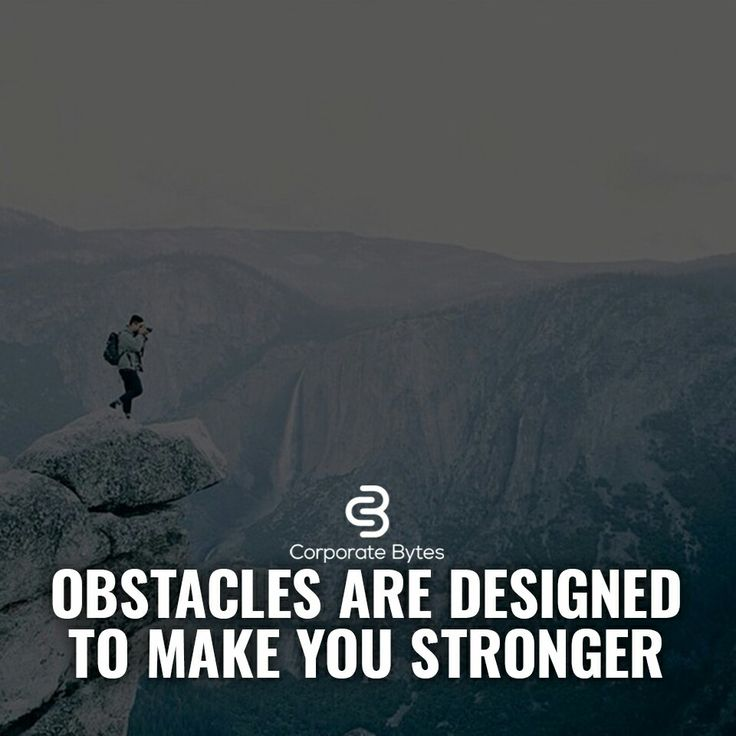 Obstacles are designed to make you stronger. Quote
