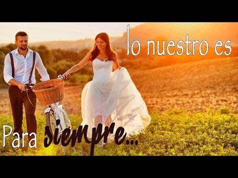 Canciones de Amor - Lo Nuestro es para Siempre - Baladas Románticas para Dedicar - YouTube