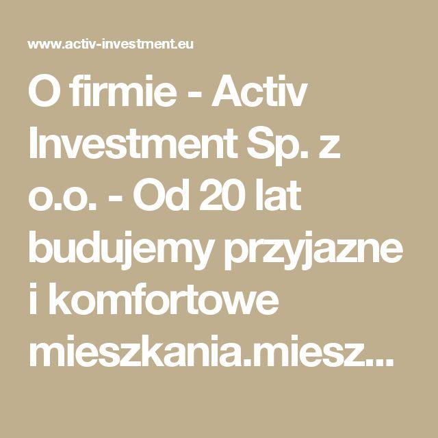 O firmie -  Activ Investment Sp. z o.o. - Od 20 lat budujemy przyjazne i komfortowe mieszkania.mieszkania na sprzedaż Katowice, mieszkania na sprzedaż Wrocław, mdm Wrocław, mdm Kraków, mdm Katowice, deweloper Katowice, deweloper Kraków, deweloper Wrocław, mieszkania