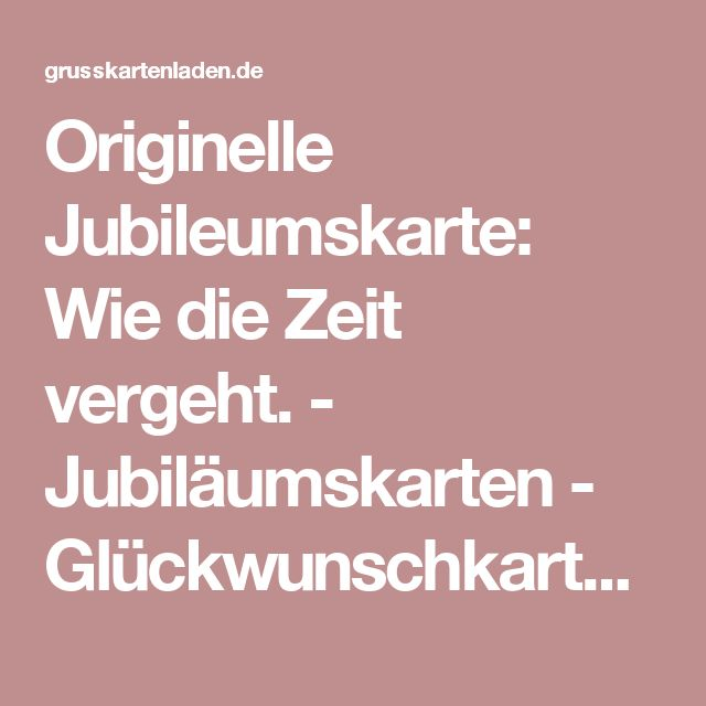 Originelle Jubileumskarte: Wie die Zeit vergeht. - Jubiläumskarten - Glückwunschkarten - Anlässe Grusskartenladen.de