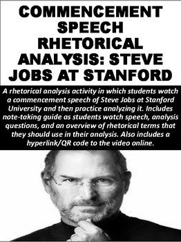 A rhetorical analysis activity in which students watch a commencement speech of Steve Jobs at Stanford University and then practice analyzing it. Includes note-taking guide as students watch speech, analysis questions, and an overview of rhetorical terms that they should use in their