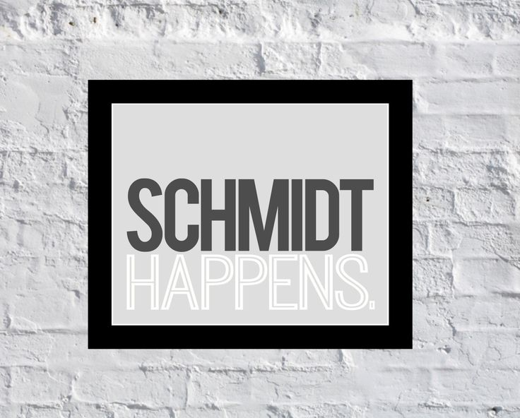 Schmidt Happens new girl schmidt quote new girl jessica day zooey deschanel tv quote humor black and white quote max greenfield by NestledNook on Etsy https://www.etsy.com/listing/182319654/schmidt-happens-new-girl-schmidt-quote