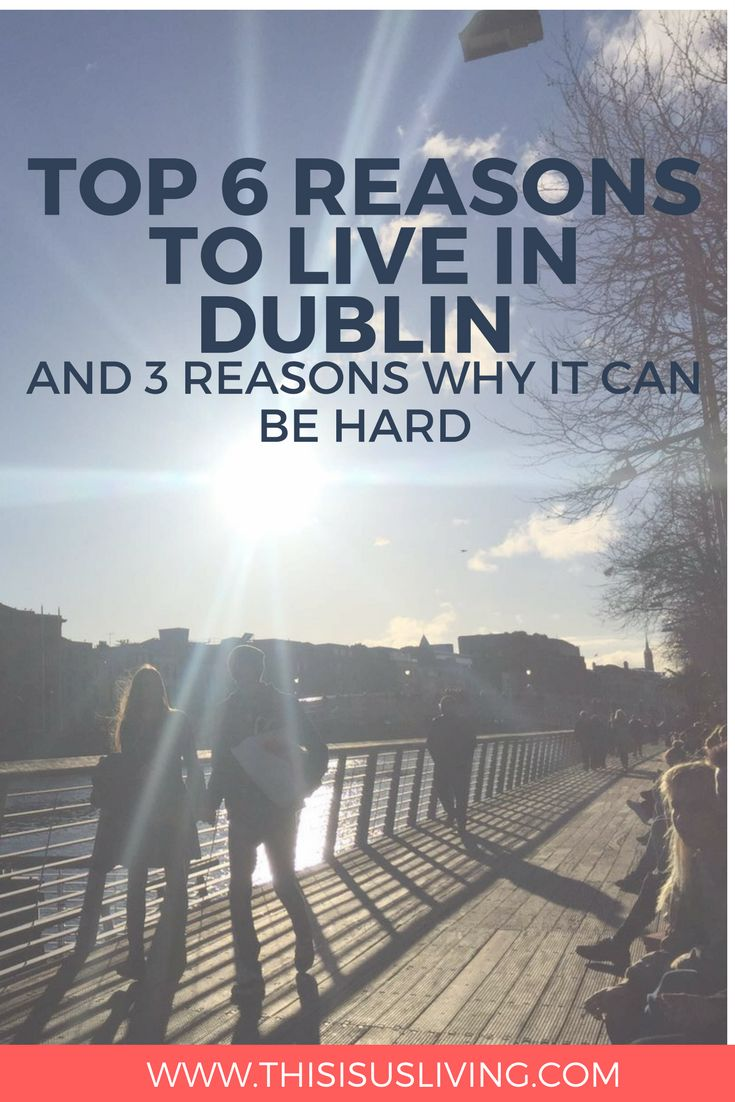 Top 6 Reasons to Live in Dublin, and 3 Reasons Why it can be Hard. Expat Life - Living abroad - Move to Ireland