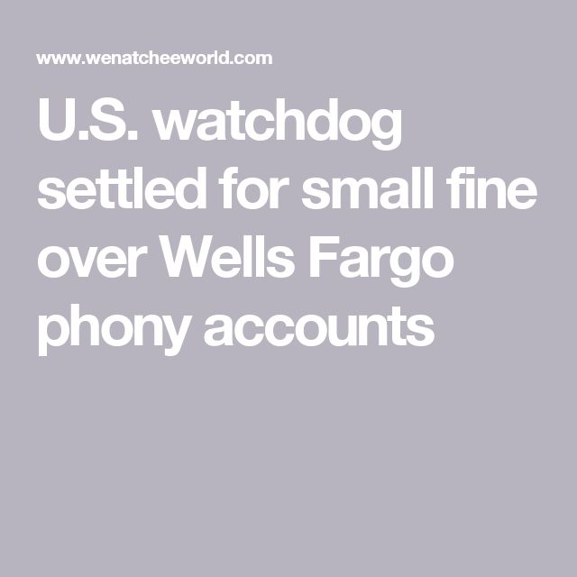 U.S. watchdog settled for small fine over Wells Fargo phony accounts