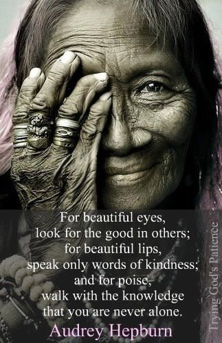 """""""For beautiful eyes, look for the good in others; for beautiful lips, speak only words of kindness, and for poise, walk with the knowledge that you are never alone."""" — Audrey Hepburn #Quotes... one of my favorites of hers."""