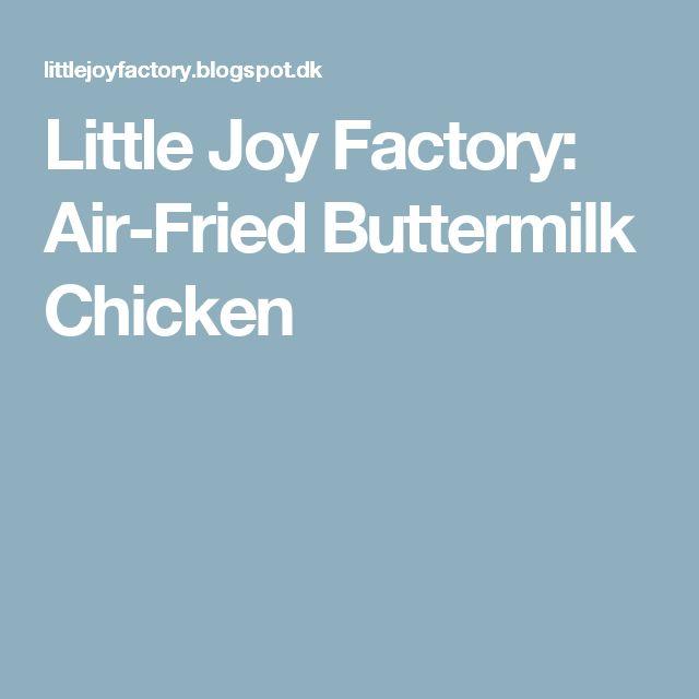 Little Joy Factory:  Air-Fried Buttermilk Chicken