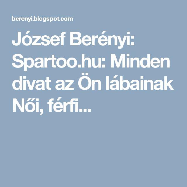 József Berényi: Spartoo.hu: Minden divat az Ön lábainak Női, férfi...
