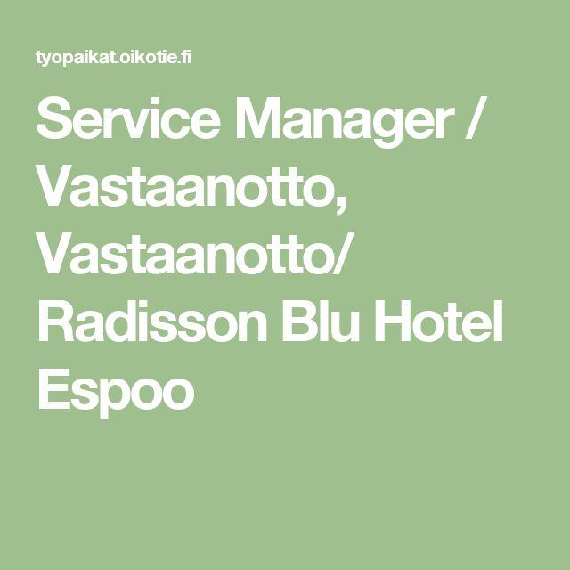 Service Manager / Vastaanotto, Vastaanotto/ Radisson Blu Hotel Espoo