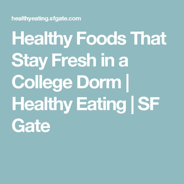 Healthy Foods That Stay Fresh in a College Dorm | Healthy Eating | SF Gate