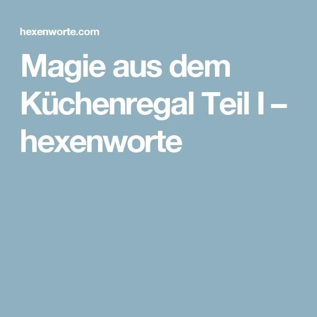 Magie aus dem Küchenregal Teil I – hexenworte