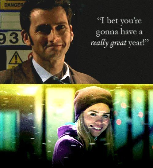 Rose: Anyway. Happy New Year.  Doctor: And you. What year is this?  Rose: Blimey, how much have you had? 2005. January the first.  Doctor: 2005. Tell you what. I bet you're going to have a really great year.  Rose: Yeah?…See ya.: Rose, Timey Wimey, Happy New Year, Bet You Re, The Doctor, Doctor Who, Dr. Who, New Years