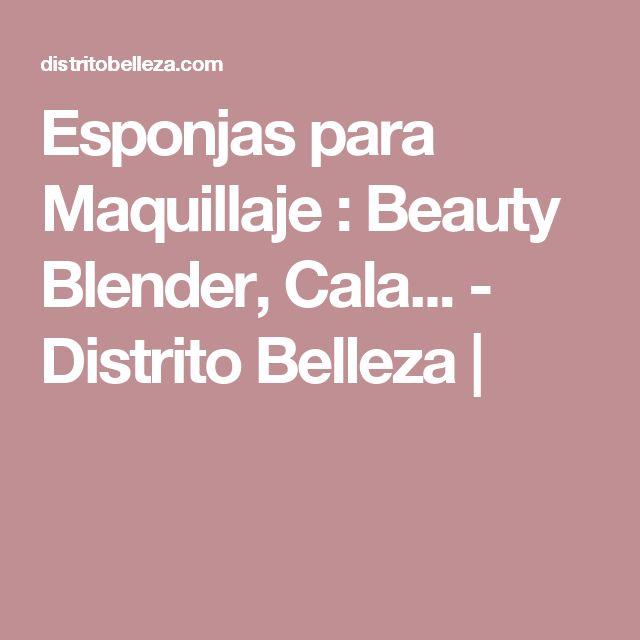 Esponjas para Maquillaje : Beauty Blender, Cala... - Distrito Belleza |