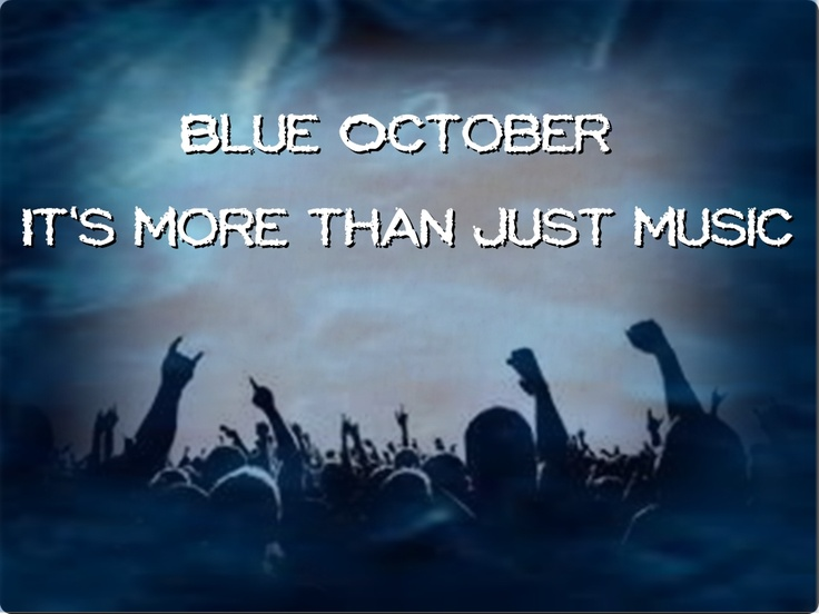 Blue October is my therapy.