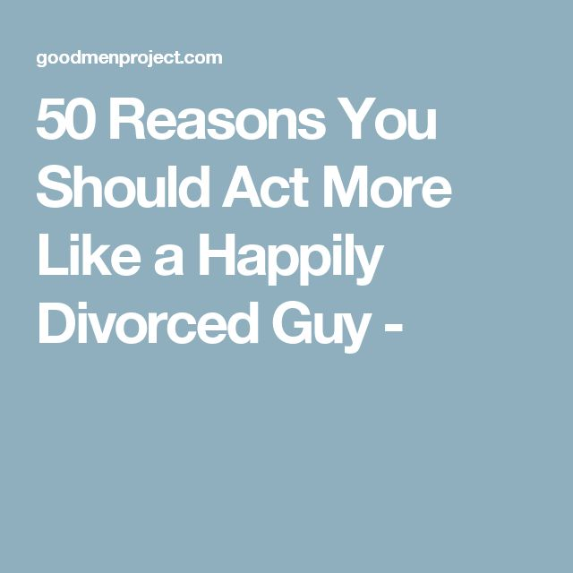50 Reasons You Should Act More Like a Happily Divorced Guy -