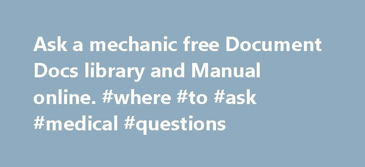 Ask a mechanic free Document Docs library and Manual online. #where #to #ask #medical #questions http://ask.nef2.com/2017/05/13/ask-a-mechanic-free-document-docs-library-and-manual-online-where-to-ask-medical-questions/  #ask mechanic online free # [#2] ask a mechanic free.pdf From the varied ebook that\'s in documentdocs.net Ask a mechanic free is one ebook that is throughout this file documentdocs.net typically typically browse whereas not being connected to web> internetwork if you…