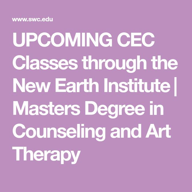 UPCOMING CEC Classes through the New Earth Institute | Masters Degree in Counseling and Art Therapy